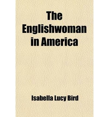 Download [ The Englishwoman in America By Bird, Isabella Lucy ( Author ) Paperback 2012 ] ebook