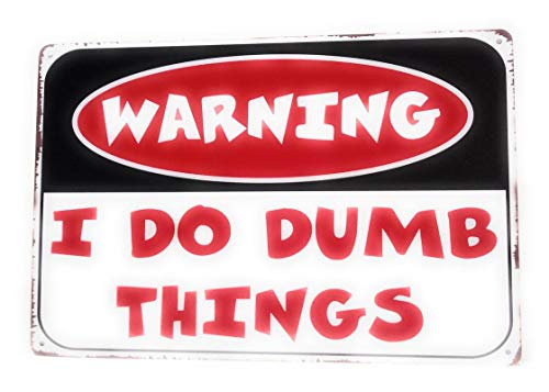 Warning I Do Dumb Things Funny Tin Sign, Man Cave, Home Decor, Bedroom Sign, Warning Sign, Danger Sign, Gate Warning Sign, 8-Inch by 12-Inch Sign | TSC304 |