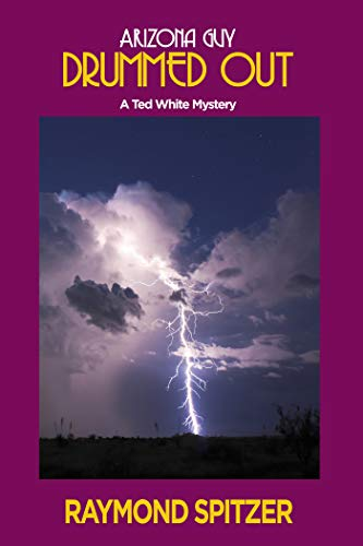 Arizona Guy: Drummed Out: A Ted White Mystery by [Spitzer, Raymond]