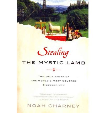 Stealing the Mystic Lamb The True Story of the World's Most Stolen Masterpiece by Charney, Noah ( AUTHOR ) Apr-19-2012 H