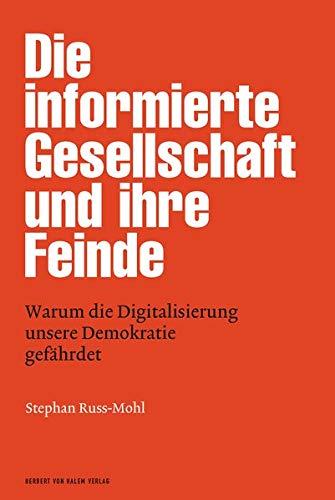 Die informierte Gesellschaft und ihre Feinde: Warum die Digitalisierung unsere Demokratie gefährdet (edition medienpraxis)