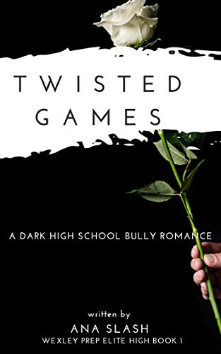 TWISTED GAMES: A Dark High School Bully Romance (Wexley Prep Exclusive High Book -