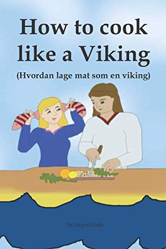 How to cook like a Viking: Hvordan lage mat som en viking by Ingrid Oslo
