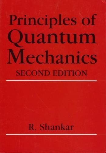 Principles of Quantum Mechanics, 2nd Edition by R. Shankar (2011-03-16)