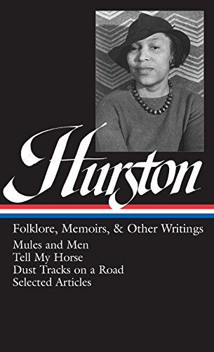 Books : Zora Neale Hurston : Folklore, Memoirs, and Other Writings : Mules and Men, Tell My Horse, Dust Tracks on a Road, Selected Articles (The Library of America, 75)