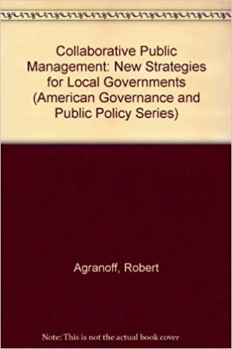Collaborative public management new strategies for local governments (american governance and public