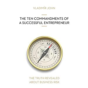 The ten commandments of a successful entrepreneur (The truth revealed about business risk) Hörbuch