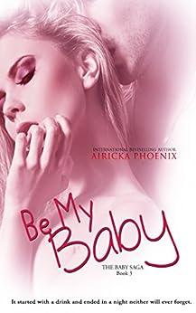 Be My Baby (Jared & Calla) (The Baby Saga Book 3) by [Phoenix, Airicka]