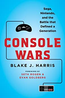 Console Wars: Sega, Nintendo, and the Battle that Defined a Generation by [Harris, Blake J.]