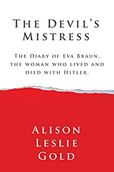 The Devil's Mistress: The Diary of Eva Braun, the woman who lived and died with Hitler. by [Gold, Alison Leslie]