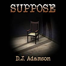 Suppose Audiobook by D. J. Adamson Narrated by Reagan Boggs
