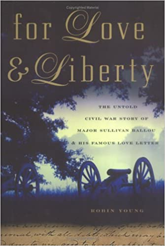 for love and liberty the untold civil war story of major sullivan ballou and his famous love letter robin young 9781560257240 amazoncom books