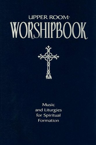 Upper Room Worshipbook: Music and Liturgies for Spiritual Formation, Revised Edition
