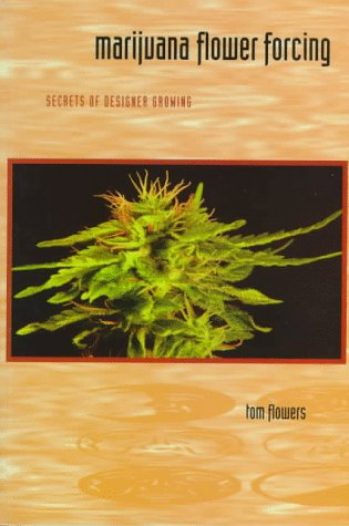 Marijuana Flower Forcing: Secrets of Designer Growing