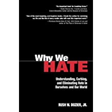 Why We Hate: Understanding, Curbing, and Eliminating Hate in Ourselves and Our World