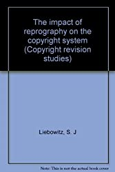The impact of reprography on the copyright system (Copyright revision studies)