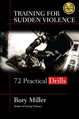 Training for Sudden Violence: 72 Practical Drills ()