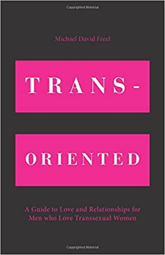 Trans-Oriented: A Guide to Love and Relationships for Men who Love Transsexual Women