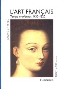 L'Art français, tome 2 : Temps modernes, 1430-1620 par Chastel