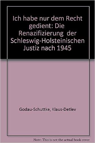 Book Ich Habe Nur Dem Recht Gedient: Die Renazifizierung Der Schleswig-Holsteinischen Justiz Nach 1945