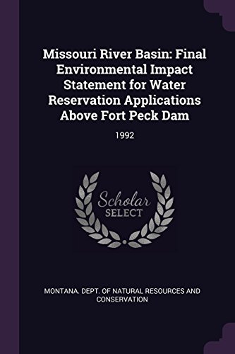 Missouri River Basin: Final Environmental Impact Statement for Water Reservation Applications Above Fort Peck Dam: 1992