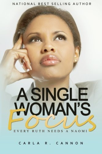 A Single Woman's Focus: Every Ruth Needs a Naomi by Carla Cannon (2014-06-20)