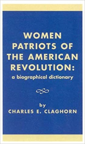 Women Patriots of the American Revolution: A Biographical Dictionary