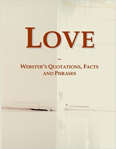Love: Webster's Quotations, Facts and Phrases