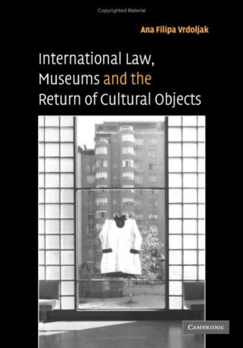 International Law, Museums and the Return of Cultural Objects por Ana Filipa Vrdoljak