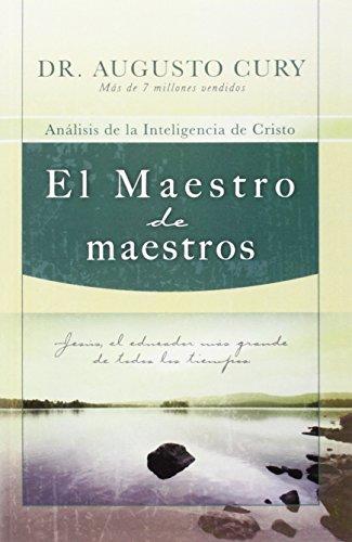 El Maestro de maestros: Jesus, el educador mas grande de todos los tiempos (Spanish Edition) [Augusto Cury] (Tapa Blanda)