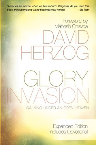 Glory Invasion Expanded Edition: Walking Under an Open Heaven by David Herzog (2012-02-21)
