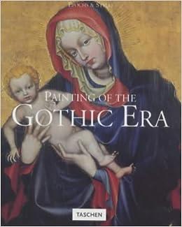 Painting Of The Gothic Era Epochs Styles Robert Suckale Matthias Weniger Ingo F Walther 9783822865255 Amazon Books