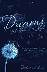 Dreams: God's Voice in the Night: Interpret Your Own Dreams with Ease and Accuracy