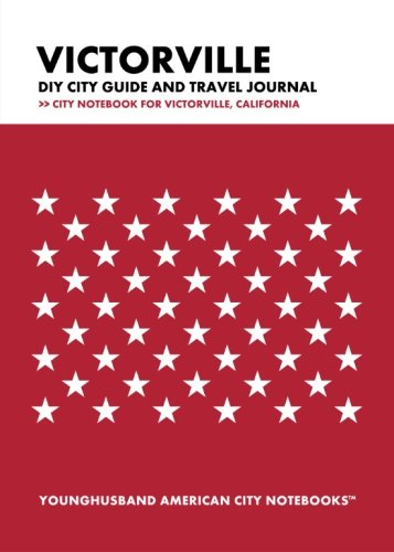 Victorville DIY City Guide and Travel Journal: City Notebook for Victorville, California (City Of Victorville)