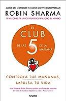 El Club de las 5 de la manana: Controla tus mananas, impulsa tu vida / The 5 a.m. Club