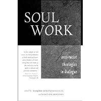 Soul Work: Anti-Racist Theologies in Dialogue