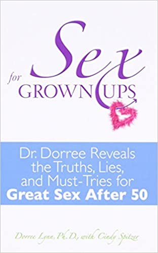 Book Sex for Grownups: Dr. Dorree Reveals the Truths, Lies, and Must-Tries for Great Sex After 50