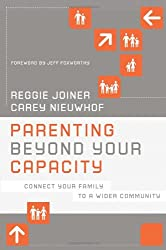 Parenting Beyond Your Capacity: Connect Your Family to a Wider Community (The Orange Series)