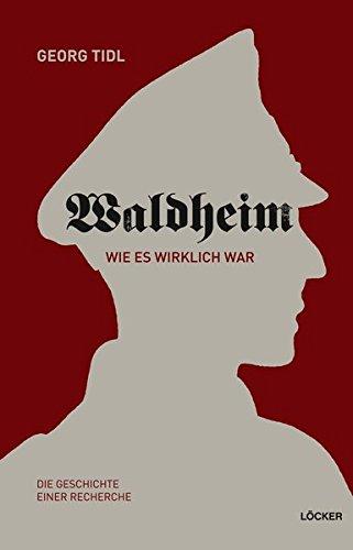 Waldheim - Wie es wirklich war!: Die Geschichte einer Recherche