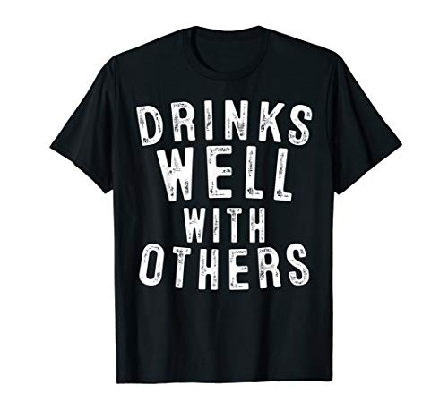 Fun Drinks Well With Others Drunk Lover Gift Drinking T-Shirt from Drinks Well With Others Tee Drinker Gifts