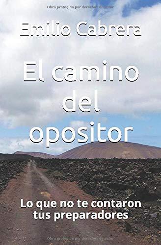 El camino del opositor: Lo que no te contaron tus preparadores por Emilio Cabrera