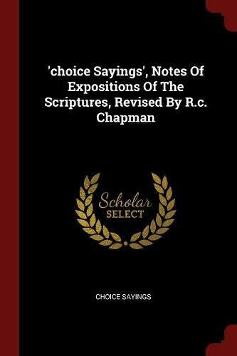 Download 'choice Sayings', Notes Of Expositions Of The Scriptures, Revised By R.c. Chapman ebook
