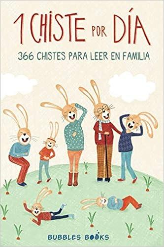 1 Chiste Por Día 366 Chistes Para Leer En Familia Chistes Infantiles De Humor Apto Para Niños Y Niñas Divertidos Y Fáciles De Entender Para Echar Unas Buenas Risas En