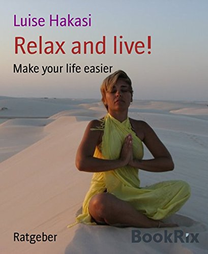 Relax and live!: Make your life easier