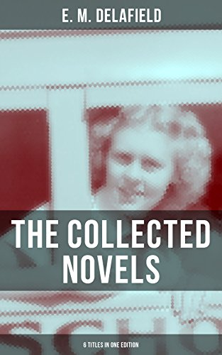 THE COLLECTED NOVELS OF E. M. DELAFIELD (6 Titles in One Edition): Zella Sees Herself, The War Workers, Consequences, Tension, The Heel of Achilles & Humbug