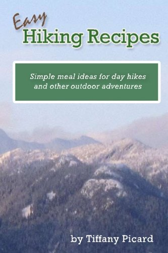 Easy Hiking Recipes: Simple meal ideas for day hikes and other outdoor adventures