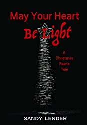 May Your Heart Be Light: A Faerie Christmas Tale (Faerie Holidays Book 1)