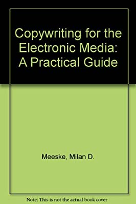 Copywriting for the Electronic Media: A Practical Guide (Radio/TV/Film)