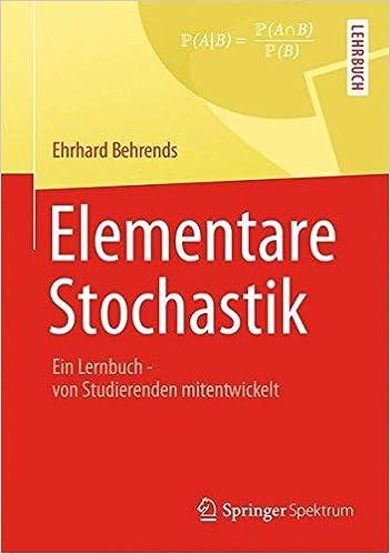 Book Elementare Stochastik: Ein Lernbuch - von Studierenden mitentwickelt (German Edition) by Ehrhard Behrends (2012-08-21)
