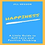 Happiness: A Little Guide to Self-Love and Positive Thinking | Jill Hesson